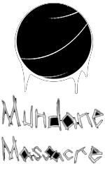 MUNDANE MASSACRE