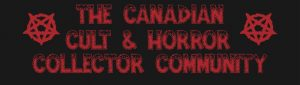 THE CANADIAN CULT & HORROR COLLECTOR COMMUNITY